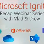 Microsoft Ignite Recap Webinar Series with Vlad and Drew